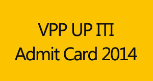 UP ITI Admit Card 2014 Download | Entrance Exam VPPUP Admit Card www.vppup.in