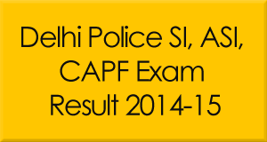 Delhi Police SI, CAPF, ASI In CAPF Exam Result 2014