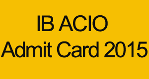 IB ACIO Admit Card 2015 Download