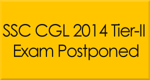 SSC CGL 2014 Tier-II Exam Postponed | CGL Tier-II New Exam Date 2015