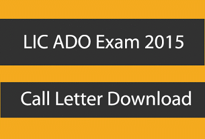 LIC ADO Call Letter Download - LIC ADO Recruitment Exam Call Letter 2015